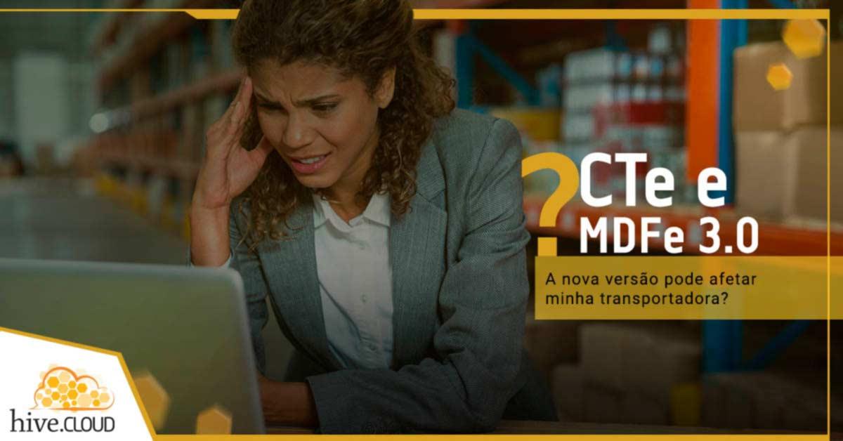 CTe 3.0 e MDFe 3.0: A nova versão pode afetar minha transportadora? | Hive.cloud