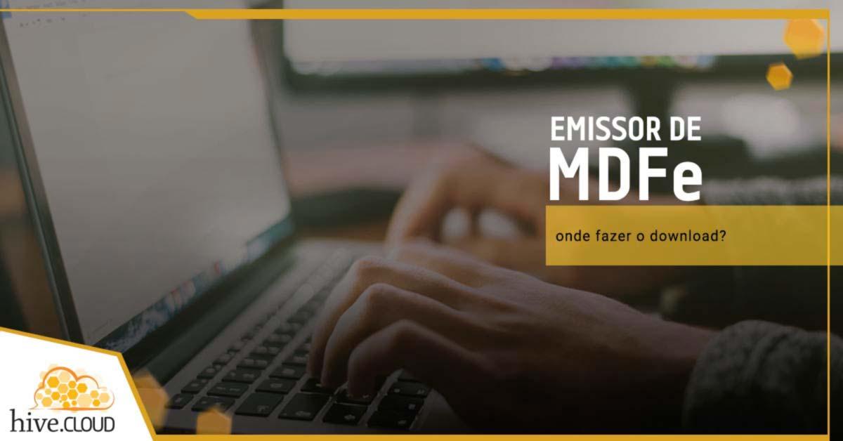 Emissor do MDFe: Onde fazer o download? | Hive.cloud
