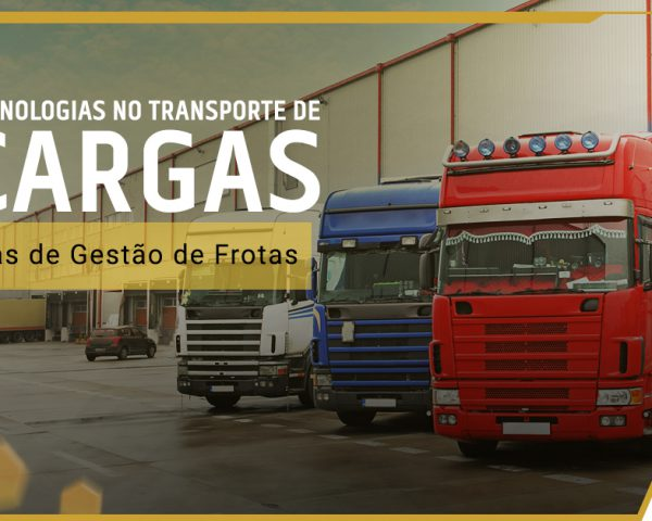 Tecnologias no Transporte de Cargas: Sistemas de Gestão de Frotas