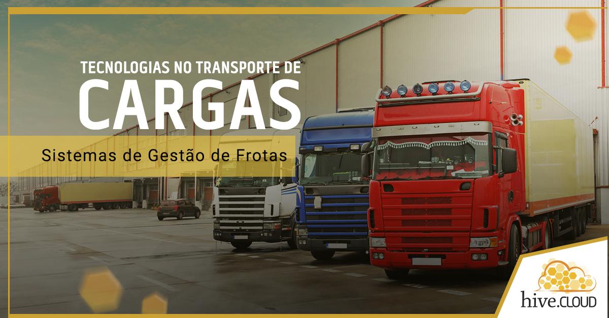 Tecnologias no Transporte de Cargas: Sistemas de Gestão de Frotas | Hivecloud